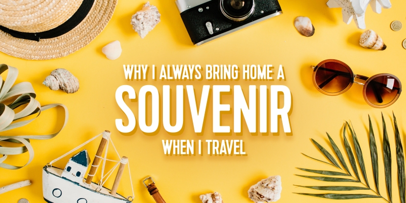 Why I Always Bring Home a Souvenir When I Travel